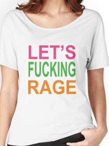 Let's Fucking Rage T-Shirts & Hoodies Women's Relaxed Fit T-Shirt