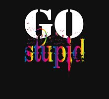 Go Stupid T-Shirts & Hoodies Unisex T-Shirt