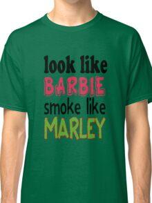 Look Like Barbie smoke Like Marley Classic T-Shirt