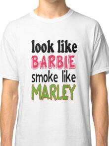 Look Like Barbie smoke Like Marley Classic T-Shirt
