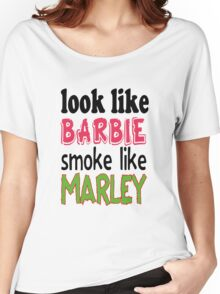 Look Like Barbie smoke Like Marley Women's Relaxed Fit T-Shirt