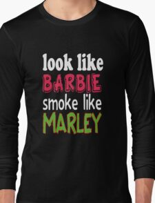 look  like barbie smoke like marley Long Sleeve T-Shirt
