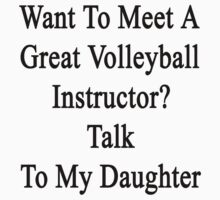 Want To Meet A Great Volleyball Instructor? Talk To My Daughter by supernova23
