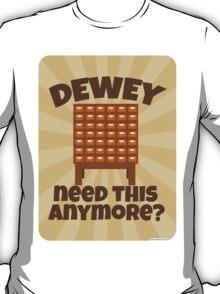 Dewey Need This? T-Shirt
