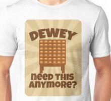Dewey Need This? Unisex T-Shirt