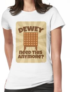 Dewey Need This? Womens Fitted T-Shirt