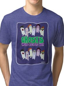 Ghosts Were People Too Tri-blend T-Shirt