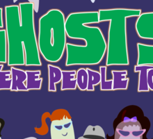 Ghosts Were People Too Sticker