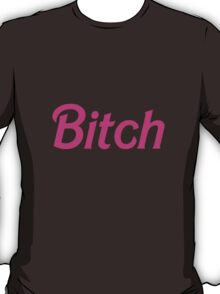 "It's Barbie ""B*tch"" T-Shirt  T-Shirt"