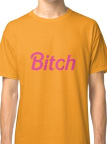 "It's Barbie ""B*tch"" T-Shirt  Classic T-Shirt"
