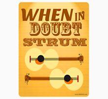 When in Doubt Strum Unisex T-Shirt