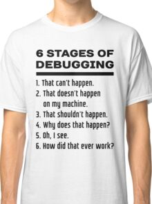 Six Stages of Debugging: Black Text Design for Programmers Classic T-Shirt