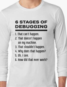 Six Stages of Debugging: Black Text Design for Programmers Long Sleeve T-Shirt