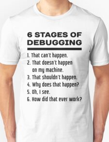 Six Stages of Debugging: Black Text Design for Programmers T-Shirt