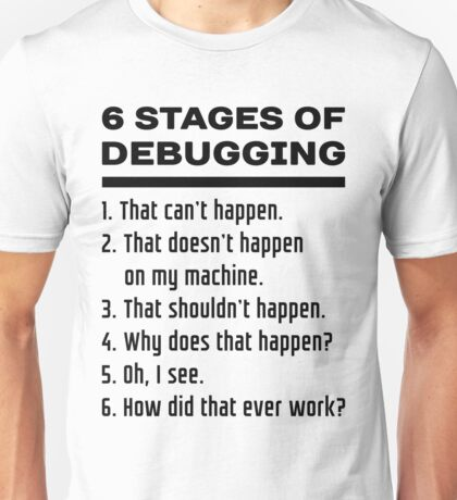 Six Stages of Debugging: Black Text Design for Programmers Unisex T-Shirt