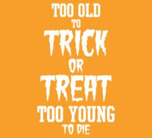 Too Old to Trick or Treat, Too Young to Die (White) by huckblade