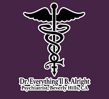 Dr. Everything'll B. Alright Unisex T-Shirt