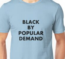 Black By Popular Demand Unisex T-Shirt
