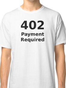 402 Payment Required - Black Text for Web Developers Classic T-Shirt