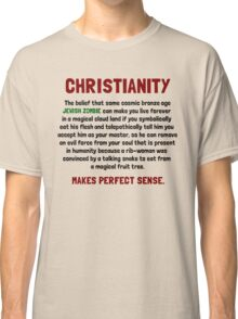 Christianity - Makes perfect sense. Classic T-Shirt