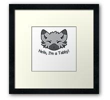 Hello, I'm a Tabby! Framed Print