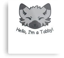 Hello, I'm a Tabby! Metal Print