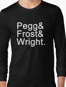 Pegg & Frost & Wright. (white font) Long Sleeve T-Shirt