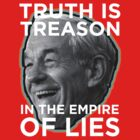 Ron Paul Truth is Treason in the Empire of Lies by psmgop