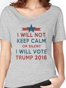 Vote TRUMP 2016 - I Will Not Keep Calm - Make America Great Again - Silent Majority Women's Relaxed Fit T-Shirt