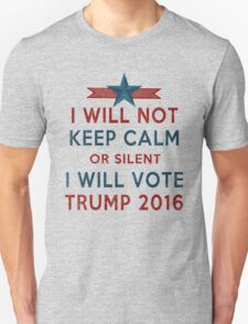 Vote TRUMP 2016 - I Will Not Keep Calm - Make America Great Again - Silent Majority T-Shirt