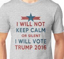 Vote TRUMP 2016 - I Will Not Keep Calm - Make America Great Again - Silent Majority Unisex T-Shirt