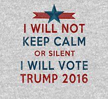 Vote TRUMP 2016 - I Will Not Keep Calm - Make America Great Again - Silent Majority Unisex T-Shirt