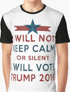 Vote TRUMP 2016 - I Will Not Keep Calm - Make America Great Again - Silent Majority Graphic T-Shirt