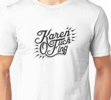 Karen Fucking O Unisex T-Shirt