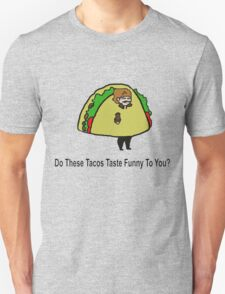 Do These Taco's Taste Funny To You? T-Shirt