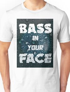 Bass In Your Face Unisex T-Shirt