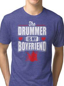 The drummer is my boyfriend Tri-blend T-Shirt