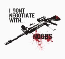 I Don't Negotiate with Noobs by Mehdals