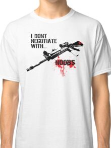 I Don't Negotiate with Noobs Classic T-Shirt