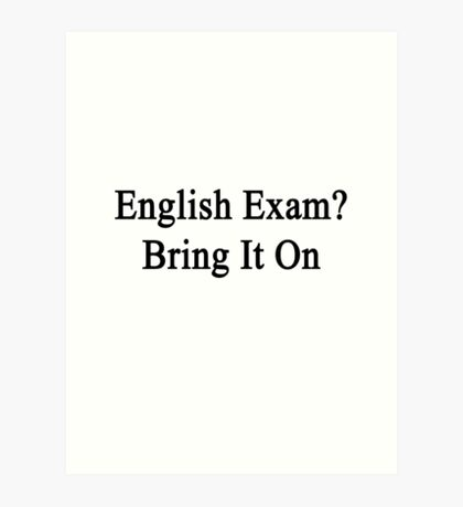 English Exam? Bring It On Art Print