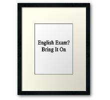 English Exam? Bring It On Framed Print