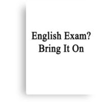 English Exam? Bring It On Canvas Print