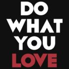 Do What You LOVE [Wht] by FreshThreadShop