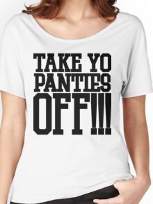Take Yo Panties Off!!!  Women's Relaxed Fit T-Shirt