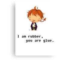 I am rubber you are glue Canvas Print