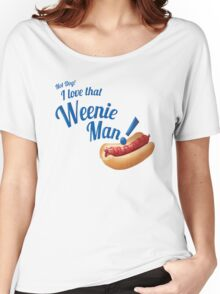 Hot Dog! I love that Weenie Man! Women's Relaxed Fit T-Shirt