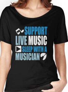 Support live music sleep with a musician Women's Relaxed Fit T-Shirt