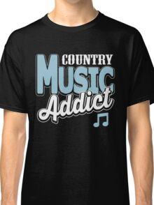 Country music addict Classic T-Shirt