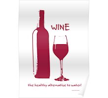 Wine - the healthy alternative to water! Poster