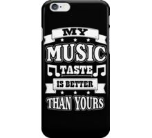 My music taste is better than yours iPhone Case/Skin